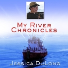 My River Chronicles Lib/E: Rediscovering America on the Hudson Cover Image