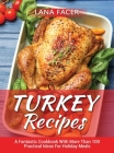 Turkey Recipes: A Fantastic Cookbook With More Than 100 Practical Ideas For Holiday Meals Cover Image