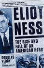 Eliot Ness: The Rise and Fall of an American Hero Cover Image