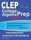 CLEP College Algebra Prep 2020-2021: The Most Comprehensive Review and Ultimate Guide to the CLEP College Algebra Test Cover Image