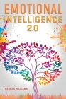 Emotional Intelligence 2.0: A Practical Guide to Master your Emotions. Stop Overthinking and Discover the Secrets to Increase your Mental Toughnes Cover Image