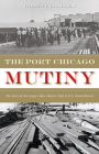 The Port Chicago Mutiny: The Story of the Largest Mass Mutiny Trial in U.S. Naval History Cover Image