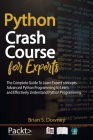 Python Crash Course for Experts: The Complete Guide to Learn Expert Concepts. Advanced Python Programming to Learn and Effectively Understand Python P Cover Image