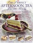 The Perfect Afternoon Tea Recipe Book: More Than 160 Classic Recipes for Sandwiches, Pretty Cakes and Bakes, Biscuits, Bars, Pastries, Cupcakes, Celeb Cover Image