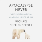Apocalypse Never Lib/E: Why Environmental Alarmism Hurts Us All Cover Image