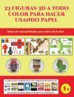 Ideas de manualidades para niños de 8 años (23 Figuras 3D a todo color para hacer usando papel): Un regalo genial para que los niños pasen horas de di Cover Image