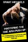 Mastering the One Arm Push Up: The Comprehensive Illustrated Guide to Prerforming the Ultimate Push-Ups Cover Image
