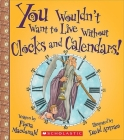 You Wouldn't Want to Live Without Clocks and Calendars! (You Wouldn't Want to Live Without…) (Library Edition) (You Wouldn't Want to Live Without...) Cover Image
