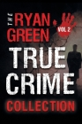 The Ryan Green True Crime Collection: Volume 2 Cover Image