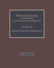 Pennsylvania Consolidated Statutes Title 53 Municipalities Generally 2020 Edition Cover Image