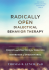 Radically Open Dialectical Behavior Therapy: Theory and Practice for Treating Disorders of Overcontrol Cover Image