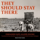 They Should Stay There Lib/E: The Story of Mexican Migration and Repatriation During the Great Depression Cover Image