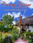 Country Cottage Backyard Gardens Grayscale Adult Coloring Book: 37 Country Cottage Garden Scenes with Cottages, Gardens, Flowers, Birds, Squirrels and Cover Image