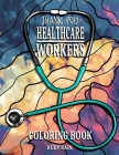 Thank You Healthcare Workers Coloring Book: An Adult and Teens Coloring Book with Doctors, Technicians, Therapists, Nurses, and More! Cover Image