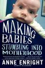 Making Babies: Stumbling Into Motherhood Cover Image