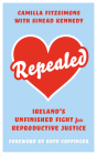 Repealed: Ireland's Unfinished Fight for Reproductive Justice Cover Image