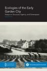 Ecologies of the Early Garden City: Essays on Structure, Agency, and Greenspace Cover Image