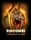 Dinosaurs Coloring Book: Beautiful coloring book with Dinosaurs for Adults and Teens (Stress Relief Coloring Books) Cover Image