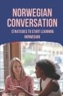 Norwegian Conversation: Strategies To Start Learning Norwegian: Learn Norwegian Cover Image