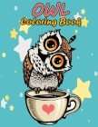 Owl Coloring Book for Adults: Stress Relieving and Relaxing Designs, An Adult Coloring Book Full of Fun Owl Designs Cover Image
