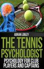 The Tennis Psychologist: Psychology for Club Players and Captains Cover Image