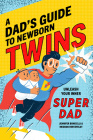 A Dad's Guide to Newborn Twins: Unleash Your Inner Super Dad Cover Image