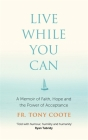 Live While You Can: A Memoir of Faith, Hope and the Power of Acceptance Cover Image