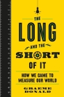The Long and the Short of It: How We Came to Measure Our World Cover Image