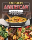 The Happy American Cookbook 2021: Tasty and Unique Recipes for the Whole Family Cover Image