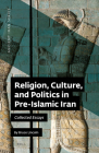 Religion, Culture, and Politics in Pre-Islamic Iran: Collected Essays Cover Image