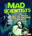 Mad Scientists: The Not-So-Crazy Work of Amazing Scientists (Scary Science) Cover Image