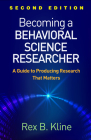 Becoming a Behavioral Science Researcher, Second Edition: A Guide to Producing Research That Matters Cover Image
