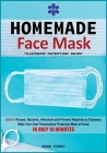 DIY Homemade Face Mask: Make your own personalized protective mask at home IN ONLY 10 MINUTES & Unfu*k viruses, bacteria, infections and preve Cover Image