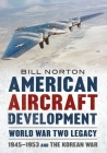 American Aircraft Development - Second World War Legacy: 1945-1953 and the Korean War Cover Image