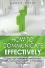 How to Communicate Effectively: 7 Easy Steps to Master Communication Skills, Business Conversation & Nonverbal Communication Cover Image