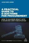A Practical Guide to E-Auctions for Procurement: How to Maximize Impact with E-Sourcing and E-Negotiation Cover Image