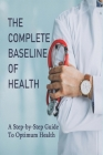 The Complete Baseline Of Health: A Step-by-Step Guide To Optimum Health: Icon Health And Fitness Cover Image