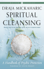 Spiritual Cleansing: A Handbook of Psychic Protection (Weiser Classics Series) Cover Image