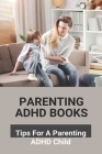 Parenting ADHD Books: Tips For A Parenting ADHD Child: Parenting A Child With Adhd Book Cover Image