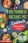 Vietnamese Instant Pot Cookbook: Popular Vietnamese recipes for Pressure Cooker. Quick and Easy Vietnamese Meals for Any Taste! Cover Image