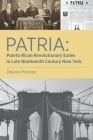 Patria: Puerto Rican Revolutionary Exiles in Late Nineteenth Century New York Cover Image