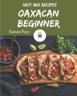 Hey! 365 Oaxacan Beginner Recipes: An Oaxacan Beginner Cookbook to Fall In Love With Cover Image