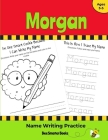 Morgan Name Writing Practice: Personalized Name Writing Activities for Pre-schoolers to Kindergartners Cover Image