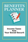 Benefits Planner: Income Taxes And Your Social Securit: 401K Retirement Plan Cover Image