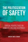The Politicization of Safety: Critical Perspectives on Domestic Violence Responses (Families #10) Cover Image