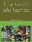 T.O.W. Guida alla tecnica - Volume primo. Cover Image