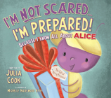 I'm Not Scared... I'm Prepared!: Because I Know All about Alice Cover Image