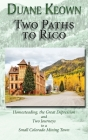 Two Paths to Rico (Hardcover): Homesteading, the Great Depression and Two Journeys to a Small Colorado Mining Town Cover Image
