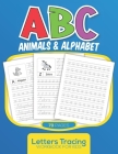 ABC Animals & Alphabet Letters Tracing Workbook for Kids: Handwriting Alphabet from A to Z with Animals Cover Image