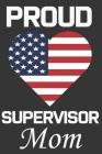 Proud Supervisor Mom: Valentine Gift, Best Gift For Supervisor Mom, Mom Gift From Her Loving Daughter & Son. Cover Image